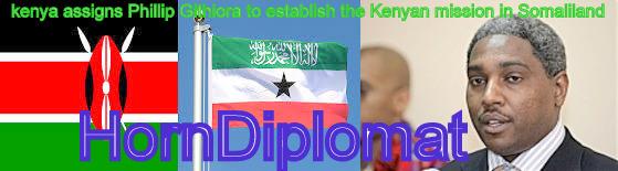 kenya assigns Phillip Githiora to establish the Kenyan mission in Somaliland